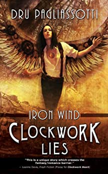 Clockwork Lies: Iron Wind (Clockwork Heart trilogy Book 2) by [Dru, Pagliassotti]