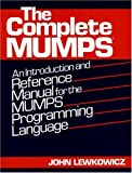 The Complete MUMPS: An Introduction and Reference Manual for the MUMPS Programming Language