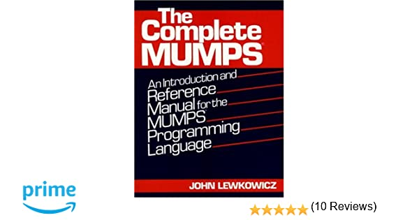 The Complete MUMPS An Introduction and Reference Manual for the – Mumps Programmer