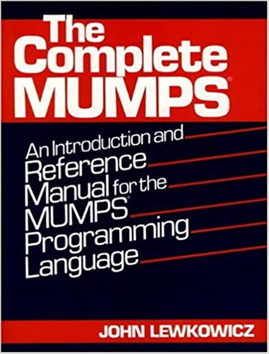 The Complete MUMPS An Introduction And Reference Manual For Programming Language 1st Edition