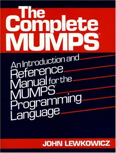 The Complete MUMPS: An Introduction and Reference Manual for the MUMPS Programming Language by Prentice Hall