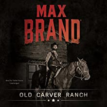 Old Carver Ranch Audiobook by Max Brand Narrated by Traber Burns