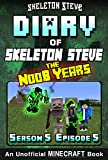 Diary of Minecraft Skeleton Steve the Noob Years - Season 5 Episode 5 (Book 29): Unofficial Minecraft Books for Kids, Teens, & Nerds - Adventure Fan Fiction ... Collection - Skeleton Steve the Noob Years)