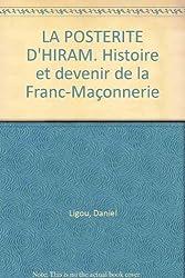 LA POSTERITE D'HIRAM. Histoire et devenir de la Franc-Maçonnerie