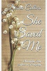 She Saved Me: Choosing Joy After a Tragedy Paperback