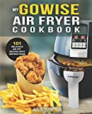 img - for GoWise Air Fryer Cookbook: 101 Easy Recipes and How To Instructions for Healthy Low Oil Air Frying and Baking (Air Fryer Recipes and How To Instructions) (Volume 1) book / textbook / text book