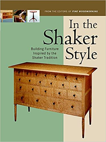 In The Shaker Style: Building Furniture Inspired By The Shaker Tradition  (In The Style): Editors Of Fine Woodworking: 9781561583966: Amazon.com:  Books