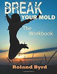Break Your Mold: The Workbook by Roland Byrd (2014-01-02)