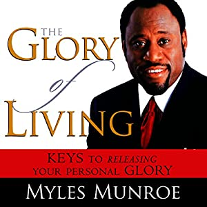 The Glory of Living: Keys to Releasing Your Personal Glory | Livre audio