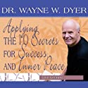 Applying the 10 Secrets for Success and Inner Peace Speech by Dr. Wayne W. Dyer Narrated by Wayne W. Dyer