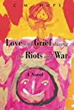 Love and Grief During the Riots and War, C. M. Hope, 1450044425