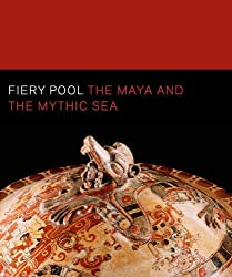 Fiery Pool: The Maya and the Mythic Sea (Peabody Essex Museum)