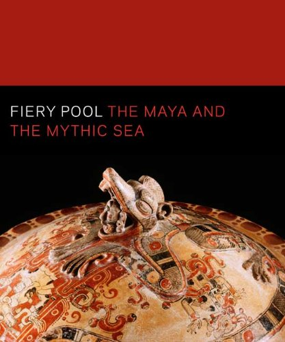 Fiery Pool: The Maya and the Mythic Sea