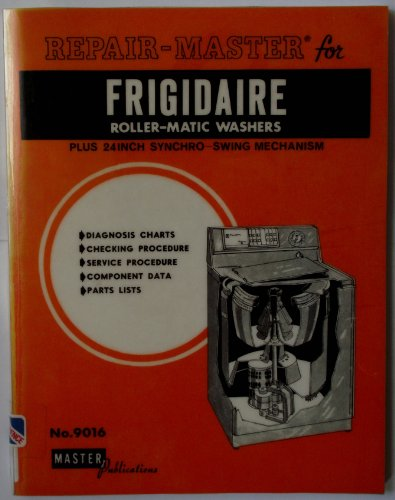 Appliance Repair Guide for Frigidaire Roller-Matic Washers Plus 24 Inch Synchro Swing Mechanism (No. 9016)
