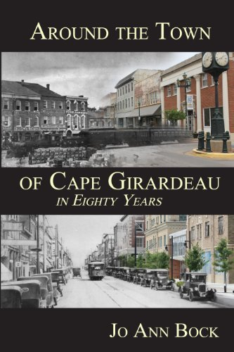 Download By Jo Ann Bock Around the Town of Cape Girardeau in Eighty Years [Paperback] ebook
