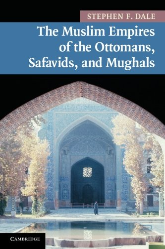 The Muslim Empires of the Ottomans, Safavids, and Mughals...