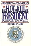 The Plot to Kill the President, G. Robert Blakey and Richard N. Billings, 0812909291