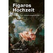 Figaros Hochzeit: Handlung, Texte, Entstehungsgeschichte (German Edition)