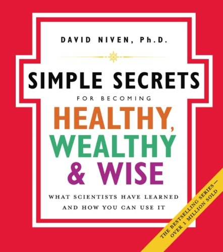 The Simple Secrets for Becoming Healthy, Wealthy, and Wise: What Scientists Have…