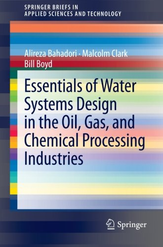 Essentials of Water Systems Design in the Oil, Gas, and Chemical Processing Industries (SpringerBriefs in Applied Sciences and Technology)