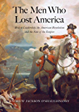 The Men Who Lost America (The Lewis Walpole Series in Eighteenth-Century Culture and History)