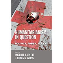 Humanitarianism in Question: Politics, Power, Ethics (Cornell paperbacks)