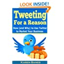 Tweeting For a Reason: How (and Why) to Use Twitter to Market Your Business