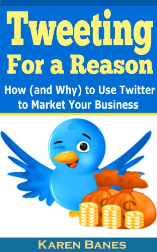 Tweeting For a Reason: How (and Why) to Use Twitter to Market Your Business by [Banes, Karen]