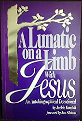A Lunatic on a Limb With Jesus: An Autobiographical Devotional