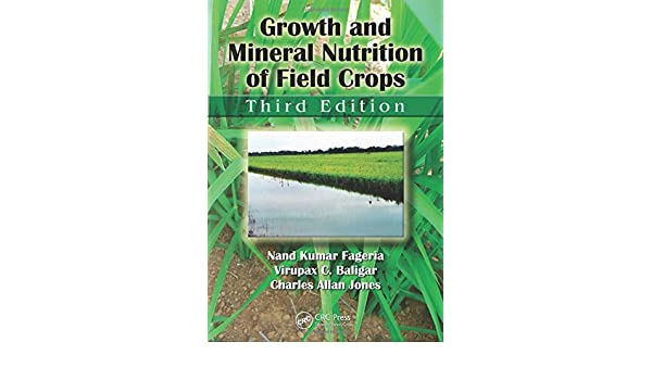 Growth and Mineral Nutrition of Field Crops, Third Edition (Books in Soils, Plants, and the Environm