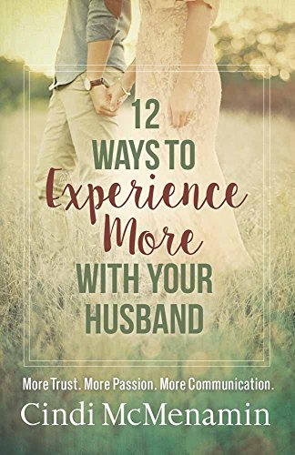 12 Ways to Experience More with Your Husband: More Trust More Passion More Communication