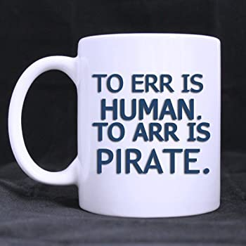 New Year/Christmas Pirates Gifts Humor Quotes to err is human. to arr is pirate. Tea/Coffee Cup 100% Ceramic 11-Ounce White Mug