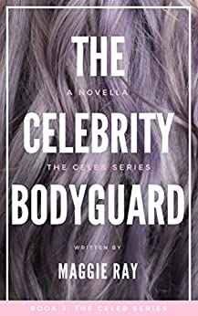 The Celebrity Bodyguard: A Forbidden Romance (The Celebrity Series Book 3) by [Ray, Maggie]