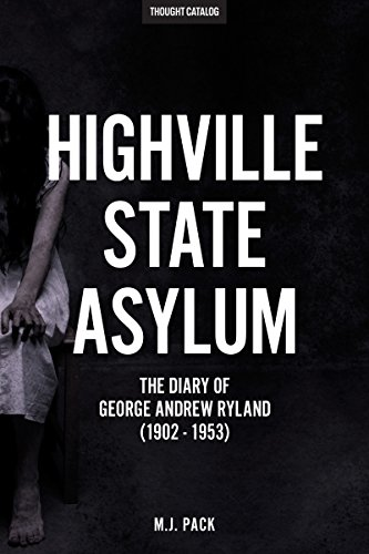 Highville State Asylum: The Diary Of George Andrew Ryland (1902 - 1953) ()