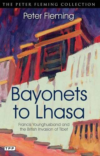 Bayonets to Lhasa: Francis Younghusband and the British Invasion of Tibet (Tauris Parke Paperbacks)