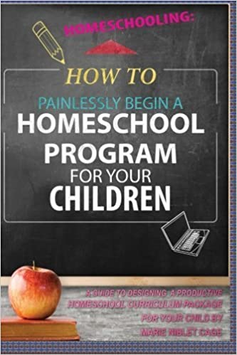 Homeschooling:: How To Painlessly Begin A Homeschool Program For Your Children by Marie Niblet Cage (2015-06-12)