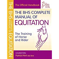 The BHS Complete Manual of Equitation: The Training of Horse and Rider (British Horse Society) (BHS Official Handbook)
