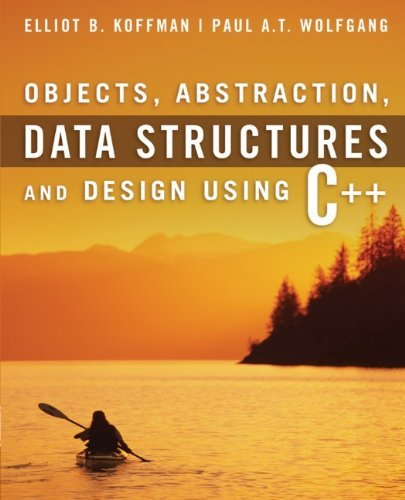 Objects, Abstraction, Data Structures and Design Using C++ by Koffman, Elliot B., Wolfgang, Paul A. T. [Wiley,2005] (Paperback) by Wiley,2005