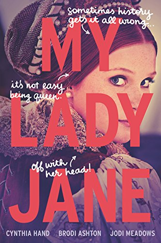 Amazon.com: My Lady Jane (9780062391766): Hand, Cynthia, Ashton, Brodi,  Meadows, Jodi: Books