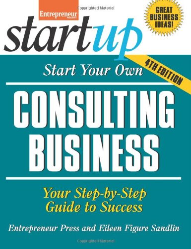 Start Your Own Consulting Business: Your Step-By-Step Guide to Success (StartUp Series) 1