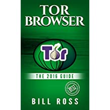 Tor Browser: The 2016 Guide (Ensure Internet Privacy, Access The Deep Web, Hide ... anonymity, Tow Browser, Privacy, Internet, Silk Road, Online Privacy)