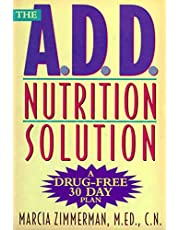 The A.D.D. Nutrition Solution: A Drug-Free 30 Day Plan