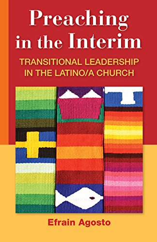 Preaching in the Interim: Transitional Leadership in the Latino/A Church
