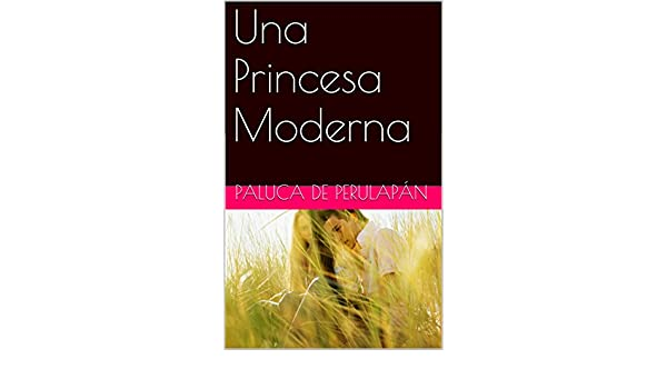 Una Princesa Moderna (Spanish Edition) - Kindle edition by Paluca de Perulapán. Romance Kindle eBooks @ Amazon.com.