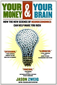image for Your Money and Your Brain: How the New Science of Neuroeconomics Can Help Make You Rich by Jason Zweig (2007-08-01)
