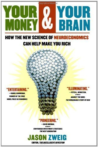 Your Money and Your Brain: How the New Science of Neuroeconomics Can Help Make You Rich by Jason Zweig (2007-08-01)