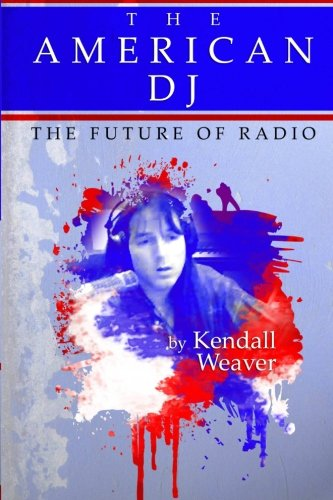 Book: The American DJ - The Future of Radio by Kendall Weaver
