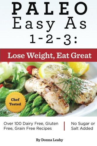Paleo Easy As 1-2-3:  Lose Weight, Eat Great by Donna Leahy