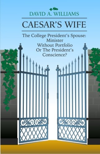 Caesar's Wife: The College President's Spouse:  Minister Without Portfolio Or The President's Conscience?