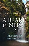 A Beard In Nepal 2. Return to the Village.